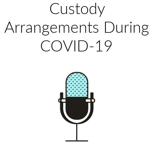 Custody Arrangements During COVID-19